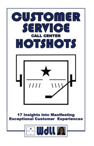 CUSTOMER SERVICE call center HOTSHOTS: 17 Insights into Manifesting Exceptional Customer Experiences