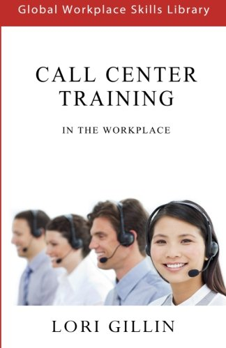 Call Center Training: In The Workplace (Global Workplace Skills Library)