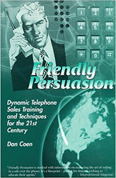 Friendly Persuasion:  Dynamic Telephone Sales Training And Techniques e-book