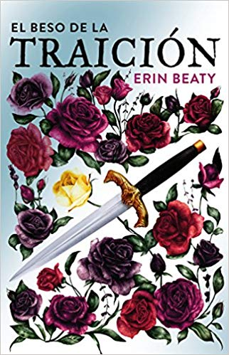 El beso de la traición / The Traitor's Kiss (Traitor's Trilogy) by Erin Beaty (Agosto 21, 2018) - libros en español - librosinespanol.com