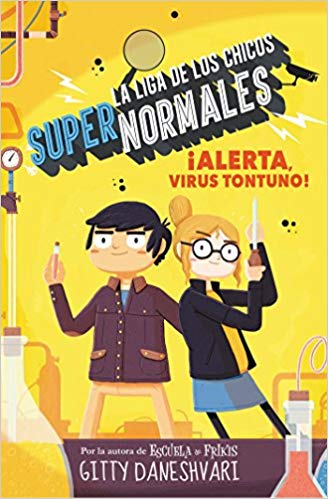 ¡Alerta, virus tontuno! (La liga de los chicos supernormales 2) (La liga de los chicos supernormales / The League of Unexceptional Children) by Gitty Daneshvary, Sergio Parra (Marzo 28, 2017)