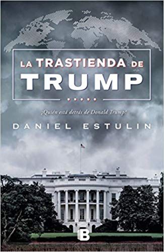 La trastienda de Trump / Trump: Behind the Scenes by Daniel Estulin (Septiembre 25, 2018)