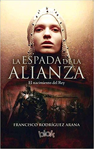 La espada de la alianza: el nacimiento del Rey / The Sword of the Alliance (Spanish) by Francisco Rodriguez Arana (Junio 30, 2016) - libros en español - librosinespanol.com