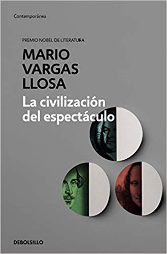 La civilización del espectáculo / The Spectacle Civilization by Mario Vargas Llosa (Septiembre 25, 2018)