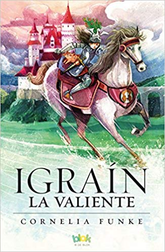 Igrain la valiente/ Igraine The Brave (Spanish) by Cornelia Funke (Junio 30, 2017)
