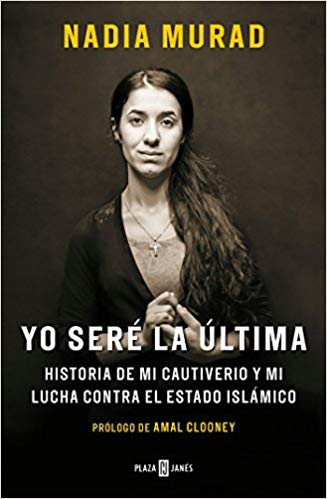 Yo seré la última: Historia de mi cautiverio y mi lucha contra el Estado Islámico / The Last Girl: My Story of Captivity, and My Fight Against the Islamic State by Nadia Murad, Amal Clooney (Marzo 27, 2018) - libros en español - librosinespanol.com