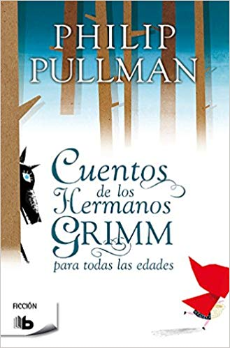 Cuentos de los hermanos Grimm / Fairy Tales From The Brothers Grimm (Ficcion) (Spanish Edition) by Phillip Pullman (Marzo 30, 2014) - libros en español - librosinespanol.com