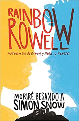 Moriré besando a Simón Snow / Carry On (Simon Snow 1) (Spanish Edition) by Rainbow Rowell (Octubre 25, 2016)