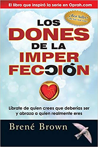 Los dones de la imperfección/ The Gifts of Imperfection: Liberate De Quien Crees Que Deberias Ser Y Abraza a Quien Realmente Eres by Brene Brown (Octubre 30, 2014)