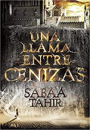 Una llama entre cenizas / An Ember in the Ashes by Sabaa Tahir (Enero 26, 2016)