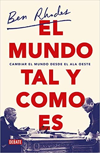 El mundo tal y como es / The World As It Is : A Memoir of the Obama White House (Spanish Edition) by Ben Rhodes (Mayo 21, 2019)