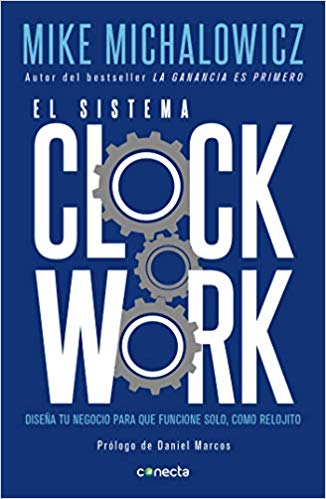 El sistema Clockwork by Mike Michalowicz (Mayo 21, 2019)