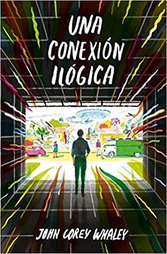 Una conexión ilógica / Highly Illogical Behavior by John Corey Whaley (Abril 25, 2017)