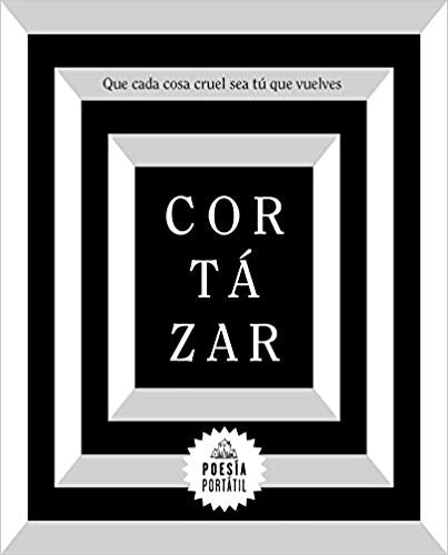Que cada cosa cruel sea tú que vuelves / May You Return to My Life with Every Misfortune (Shape Trilogy) by Julio Cortazar (Septiembre 25, 2018) - libros en español - librosinespanol.com