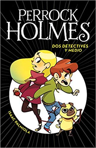 Dos detectives y medio / Two and a Half Detectives (Perrock Holmes) by Isaac Palmiola (April 25, 2017) - libros en español - librosinespanol.com