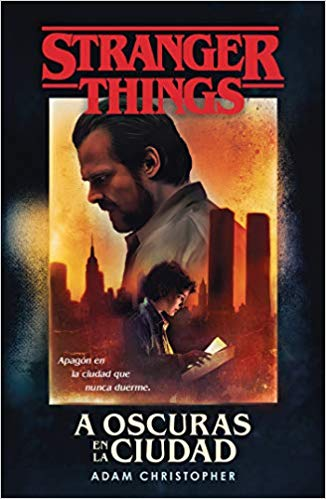 A oscuras en la ciudad: Stranger Things / Stranger Things: Darkness on the Edge of Town (Spanish Edition) by Adam Christopher (Octubre 22, 2019) - libros en español - librosinespanol.com