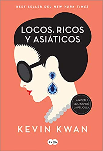 Locos, ricos y asiáticos / Crazy Rich Asians (Spanish Edition) by Kevin Kwan (Septiembre 25, 2018)