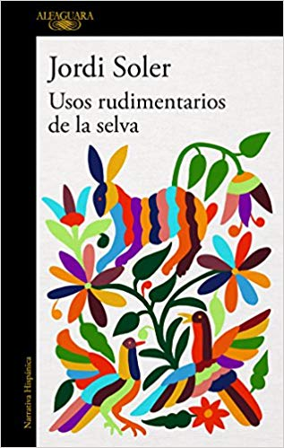 Usos rudimentarios de la selva / Primitive Customs of the Jungle by Jordi Soler (Agosto 21, 2018)