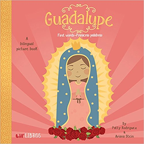 Guadalupe: First Words - Primeras Palabras (English and Spanish Edition) by Patty Rodriguez,‎ Ariana Stein,‎ Citlali Reyes (Agosto 15, 2015)