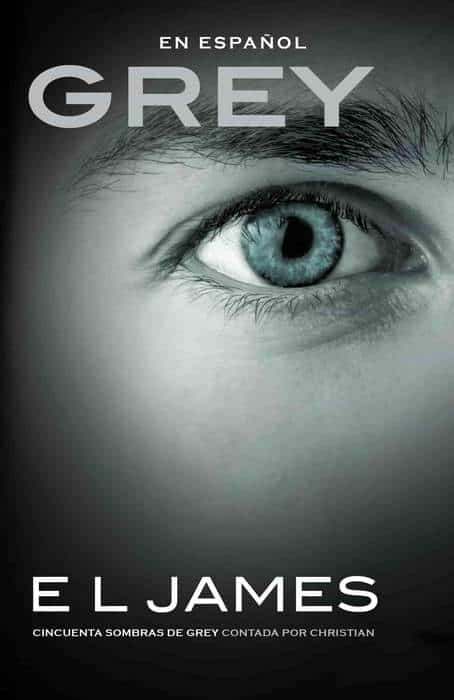Grey (En espanol): Cincuenta sombras de Grey contada por Christian (Spanish Edition) by E L James (Julio 21, 2015) - libros en español - librosinespanol.com