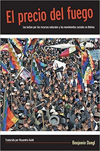 El precio del fuego: Resource Wars and Social Movements in Bolivia by Benjamin Dangl (Julio 1, 2010)