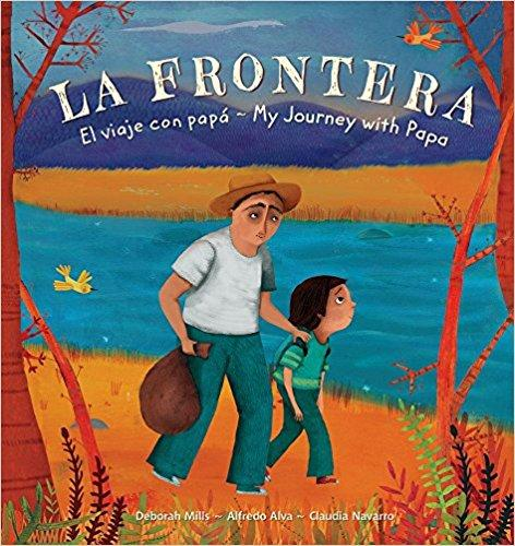 La Frontera / The Border: El viaje con papá/ My Journey With Papa (Spanish and English Edition) by Deborah Mills, Alfredo Alva, Claudia Navarro (Mayo 1, 2018)