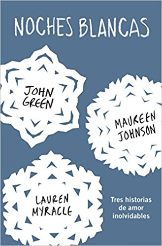 Noches blancas: Tres historias de amor inolvidables (Let It Snow: Three Holiday Romances) by John Green, Maureen Johnson (Octubre 27, 2015) - libros en español - librosinespanol.com