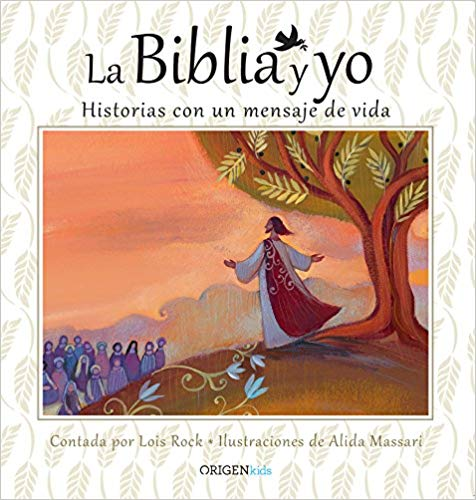 La Biblia y yo / The Bible and Me by Lois Rock, Alida Massari (Julio 31, 2018)