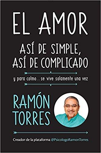 El amor, así de simple, así de complicado: Y para colmo, solo se vive una vez/Love, Just That Easy, Just That Complicated (Spanish Edition) by Ramon Torres (Abril 24, 2018)