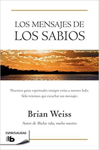 Los mensajes de los sabios / Messages from the Masters by Brian Weiss (Junio 26, 2018) - libros en español - librosinespanol.com