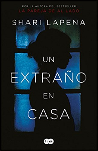 Un extraño en casa / A Stranger in the House by Shari Lapena (Junio 26, 2018)