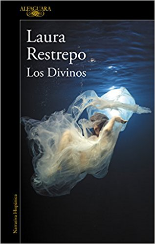 Los divinos/The Divine by Laura Restrepo (Mayo 29, 2018)