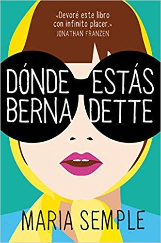 Dónde estás, Bernadette/Where'd You Go, Bernardette (Spanish Edition) by Maria Semple (Mayo 29, 2018)