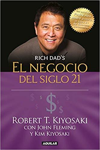 El negocio del siglo 21 / The Business of the 21st Century by Robert T. Kiyosaki (Julio 31, 2018) - libros en español - librosinespanol.com