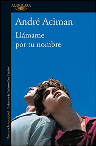 Llámame por tu nombre/Call Me by Your Name by André Aciman (Mayo 29, 2018)