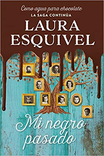 Mi negro pasado (Como agua para chocolate 2) / My Dark Past (Como agua para chocolate / Like Water for Chocolate) by Laura Esquivel (Septiembre 18, 2018)