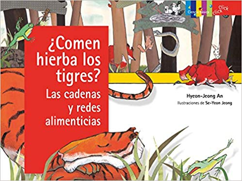 ¿Comen hierba los tigres? Las cadenas y redes alimenticias / Do Tigers Eat Grass?: Food Chains and Webs by Hyeon-Jeong Ahn (Octubre 23, 2018) - libros en español - librosinespanol.com