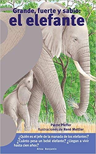 Grande, fuerte y sabio: el elefante / Big, Strong and Smart Elephant by Pierre Pfeffer (Octubre 23, 2018) - libros en español - librosinespanol.com