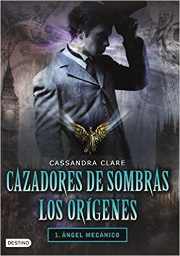 Cazadores de Sombras los Origenes, 1. Angel Mecanico: Clockword Angel (The Infernal Devices Series # 1) (Cazadores de sombras los Origenes / The Infernal Devices) by Cassandra Clare (Marzo 8, 2011) - libros en español - librosinespanol.com