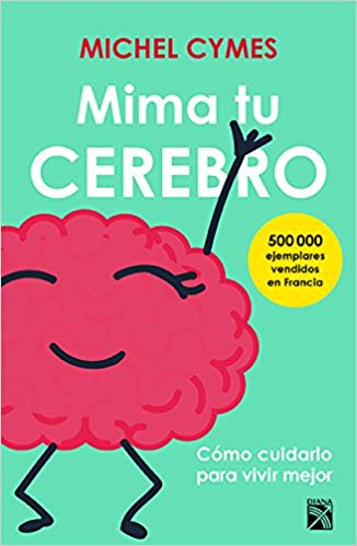 Mima tu cerebro (Spanish Edition) by Michel Cymes (Mayo 15, 2018)