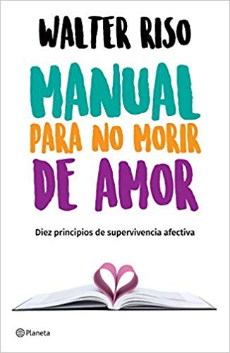 Manual para no morir de amor by Walter Riso (Abril 24, 2018) - libros en español - librosinespanol.com