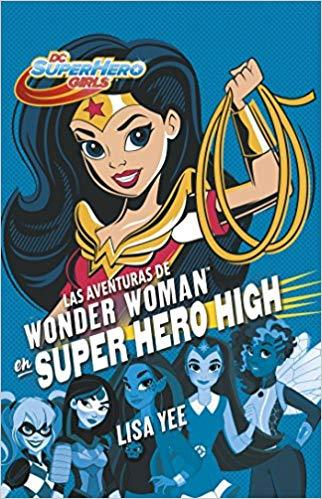 Las aventuras de Wonder Woman en Super Hero High / Wonder Woman at Super Hero Hi gh (DC Super Hero Girls) by Lisa Yee (Noviembre 28, 2017)