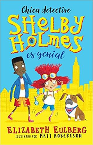 La gran Shelby Holmes / The Great Shelby Holmes: Girl Detective by Elizabeth Eulberg (Noviembre 28, 2017)