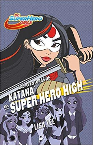 Las aventuras de Katana en Super Hero High / Katana at Super Hero High (DC Super Hero Girls) by Lisa Yee (Noviembre 28, 2017) - libros en español - librosinespanol.com
