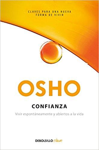 Confianza: Vivir espontáneamente y abiertos a la vida / Trust Living Spontaneously and Open to Life (Spanish Edition) by Osho (Mayo 29, 2018) - libros en español - librosinespanol.com