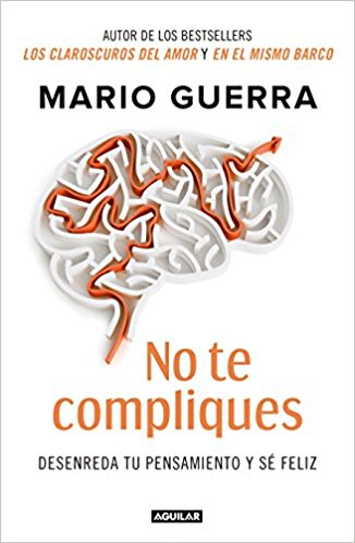 No te compliques / Don't Make Things Harder on Yourself by Mario Guerra (Abril 24, 2018) - libros en español - librosinespanol.com