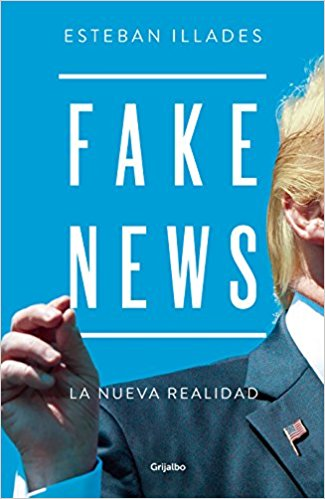 Fake news by Esteban Illades (Abril 24, 2018) - libros en español - librosinespanol.com