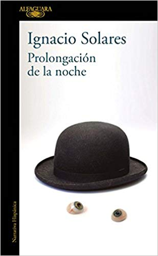 Prolongación de la noche / A Prolongued Evening by Ignacio Solares (Mayo 29, 2018)
