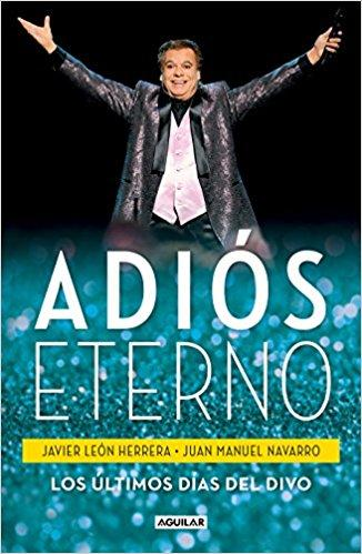 Adiós eterno: Los últimos días del Divo / An Eternal Farewell: The Divo's Last Days by Francisco J. Leon Herrera (Julio 31, 2018) - libros en español - librosinespanol.com