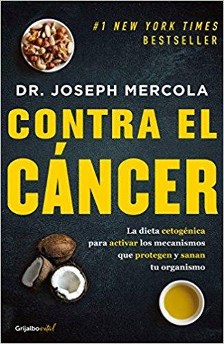 Contra el cáncer/Fat for Fuel: A Revolutionary Diet to Combat Cancer, Boost Brain Power, and Increase Your Energy (Spanish Edition) by Joseph Mercola (Mayo 29, 2018)
